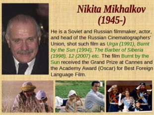 He is a Soviet and Russian filmmaker, actor, and head of the Russian Cinemato