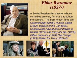 A Soviet/Russian film director whose comedies are very famous throughout the