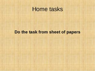 Home tasks Do the task from sheet of papers