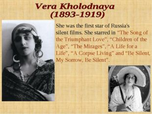 "She was the first star of Russia's silent films. She starred in ""The Song of"