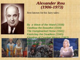 Best known for his fairy-tales: By a Wave of the Wand (1938) Vasilissa the Be
