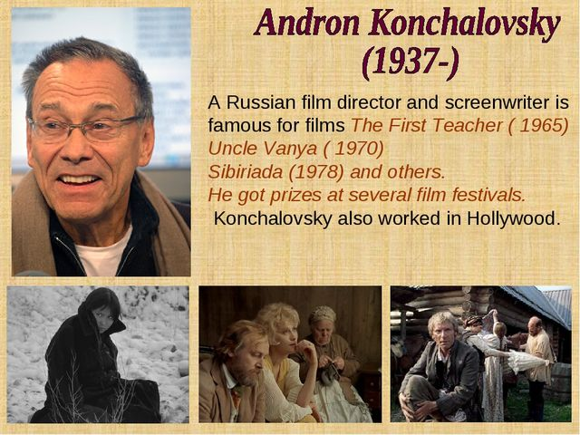 A Russian film director and screenwriter is famous for films The First Teache...