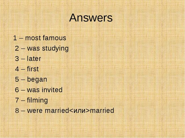 Answers 1 – most famous   2 – was studying   3 – later   4 – first   5 – bega...