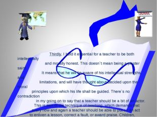 Thirdly, I hold it essential for a teacher to be both intellectually and mor