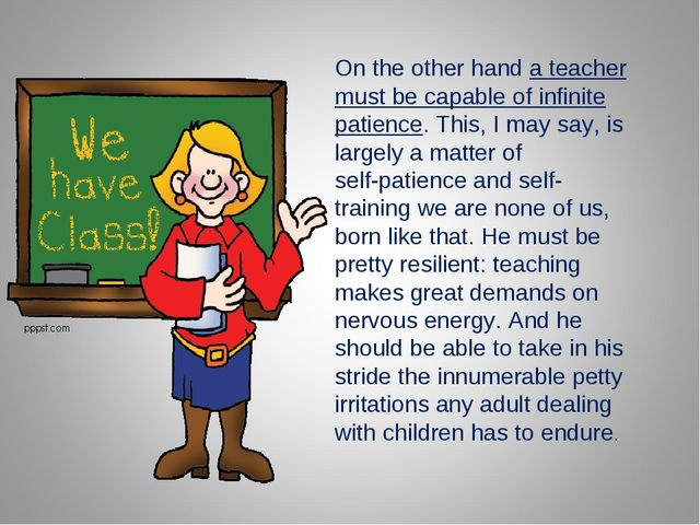 On the other hand a teacher must be capable of infinite patience. This, I may...