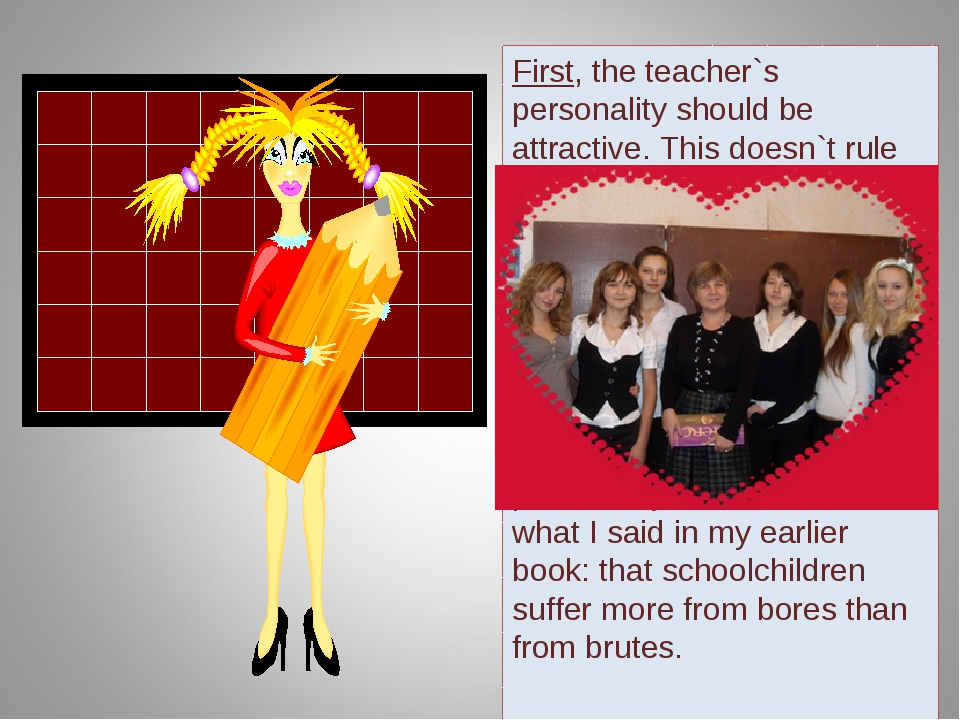 First, the teacher`s personality should be attractive. This doesn`t rule out...