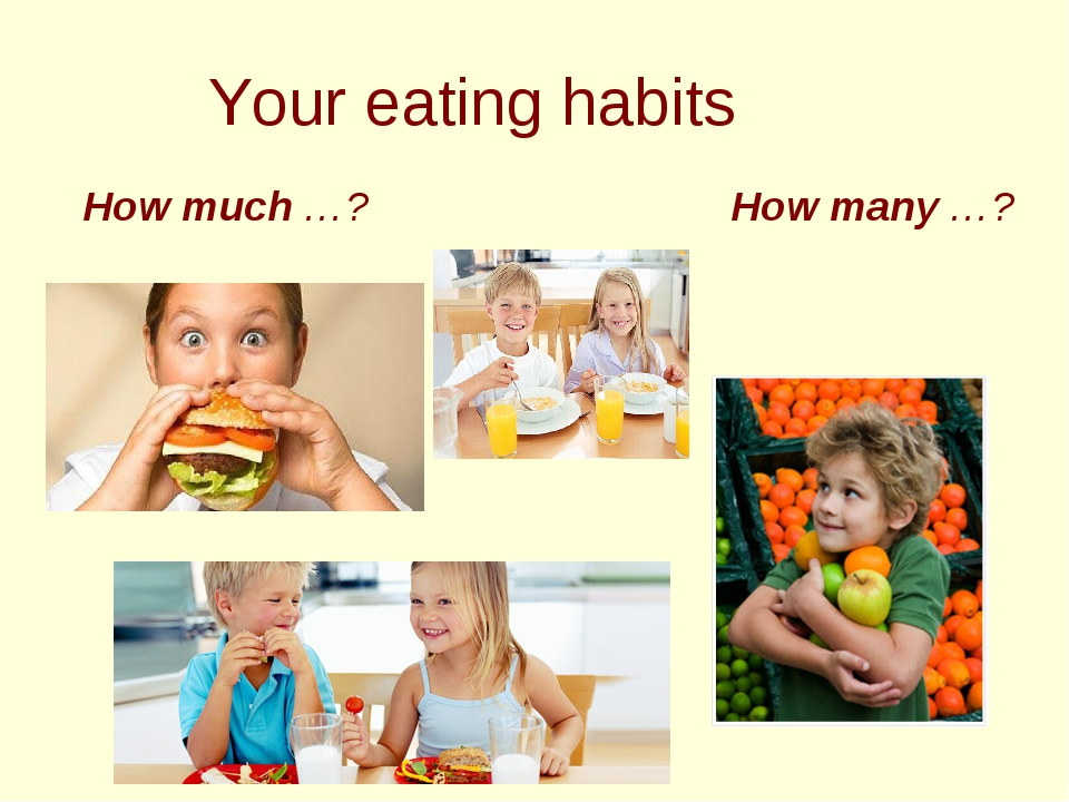 Your eating habits How much …? How many …?