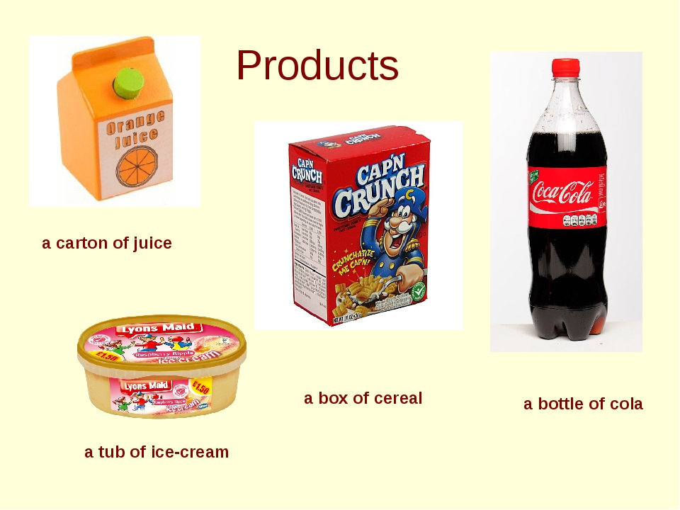 Products a carton of juice a box of cereal a tub of ice-cream a bottle of cola