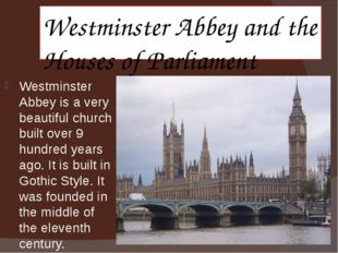 Westminster Abbey and the Houses of Parliament Westminster Abbey is a very be