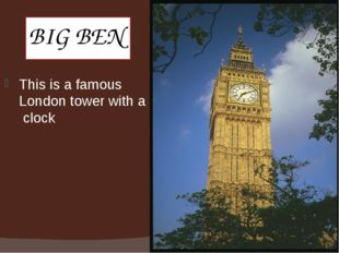 BIG BEN This is a famous London tower with a clock