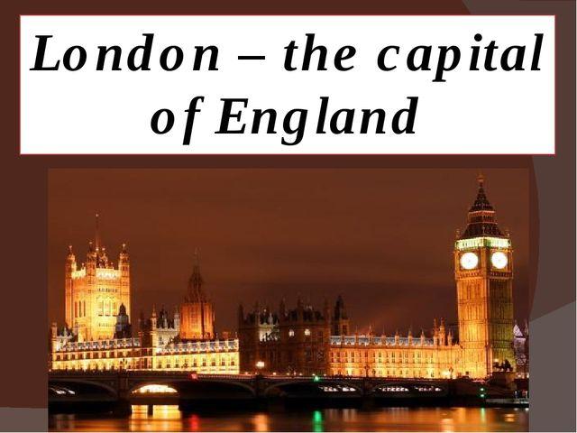 London – the capital of England
