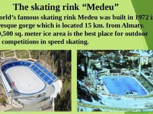 "The skating rink ""Medeu"" The world's famous skating rink Medeu was built in 1"