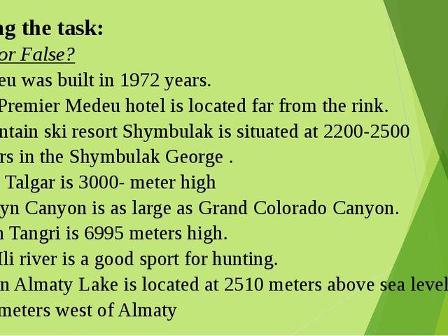 Making the task: True or False? 1. Medeu was built in 1972 years. 2. The Prem...