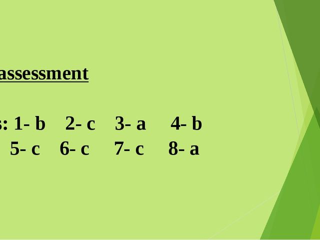 Self assessment Keys: 1- b 2- c 3- a 4- b 5- c 6- c 7- c 8- a