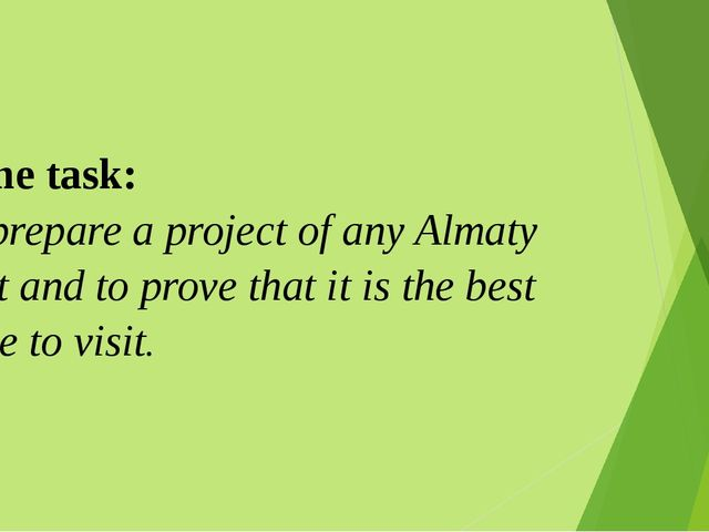 Home task: To prepare a project of any Almaty sight and to prove that it is t...