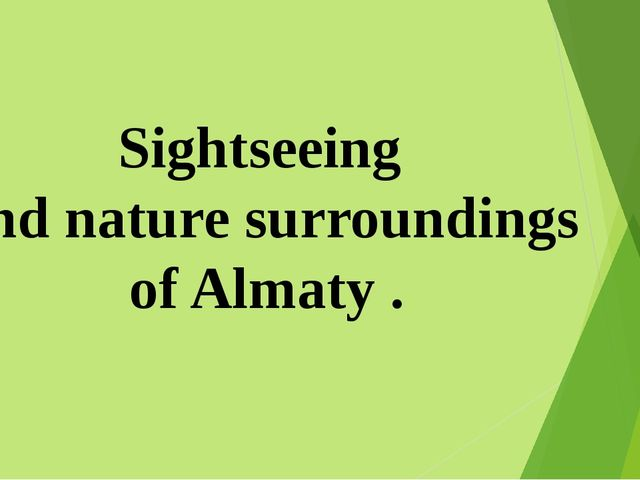 Sightseeing and nature surroundings of Almaty .