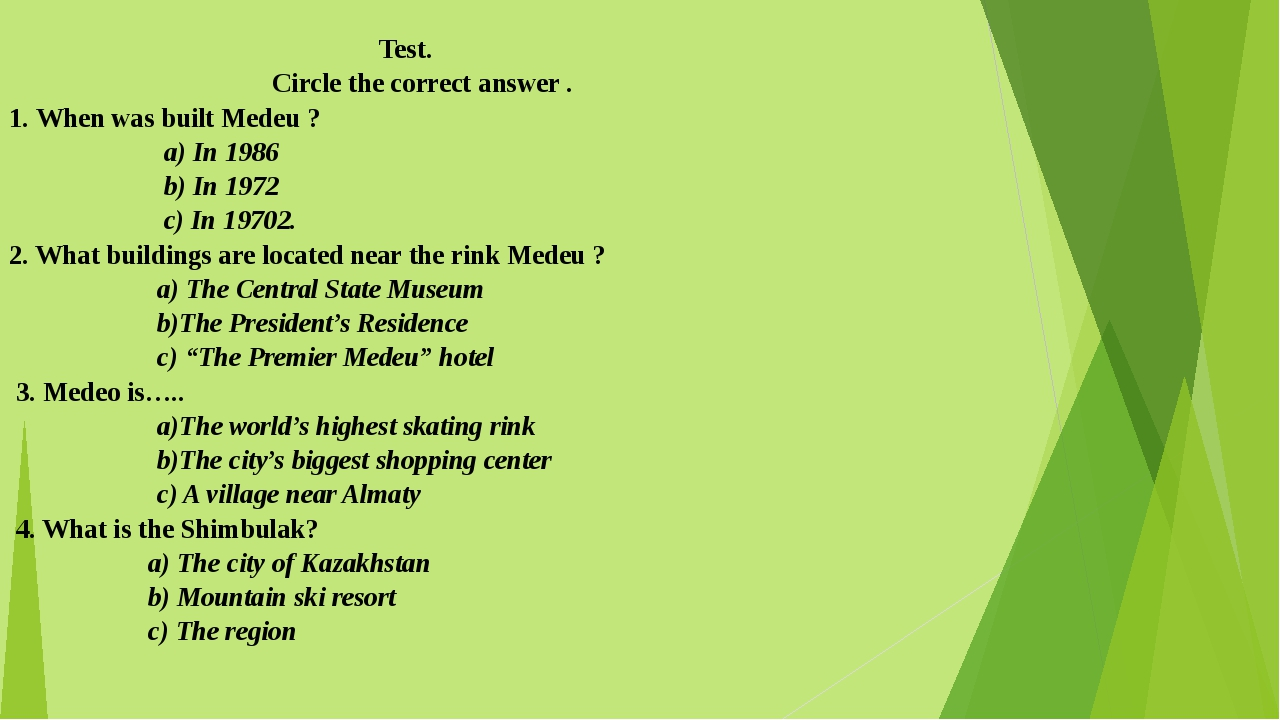 Test. Circle the correct answer . 1. When was built Medeu ? a) In 1986 b) In...