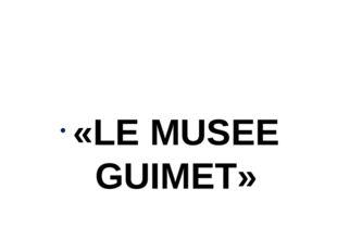 «LE MUSEE GUIMET»