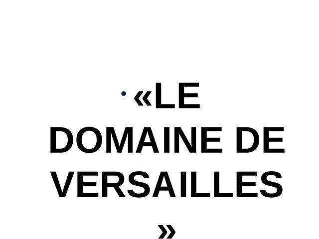 «LE DOMAINE DE VERSAILLES»