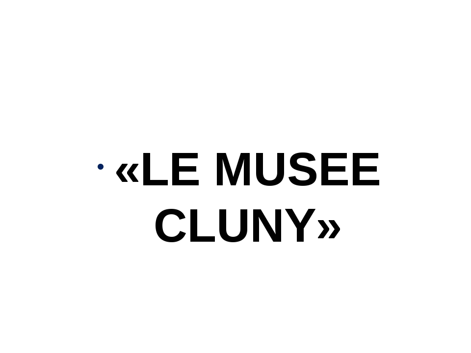 «LE MUSEE CLUNY»