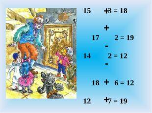 15 3 = 18 17 2 = 19  14 2 = 12 18 6 = 12  12 7 = 19 11 2 = 13  + + + + - -