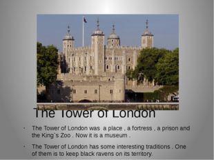 The Tower of London The Tower of London was a place , a fortress , a prison a