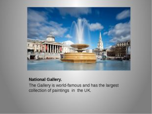 National Gallery. The Gallery is world-famous and has the largest collection
