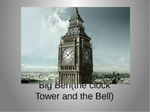 Big Ben(the clock Tower and the Bell)
