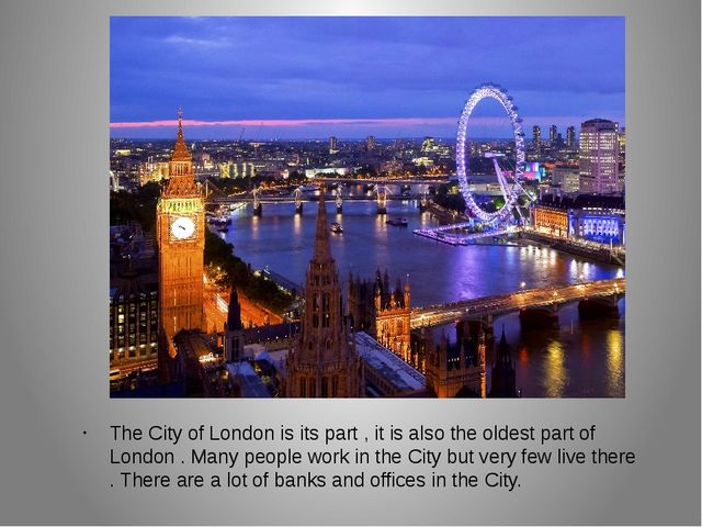 The City of London is its part , it is also the oldest part of London . Many...