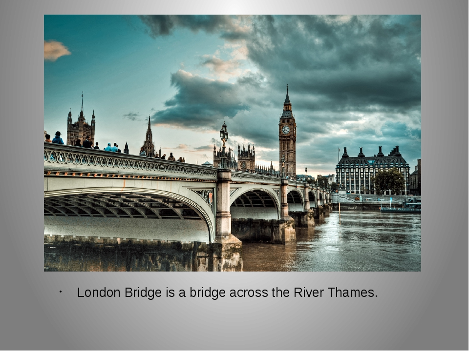 London Bridge is a bridge across the River Thames.