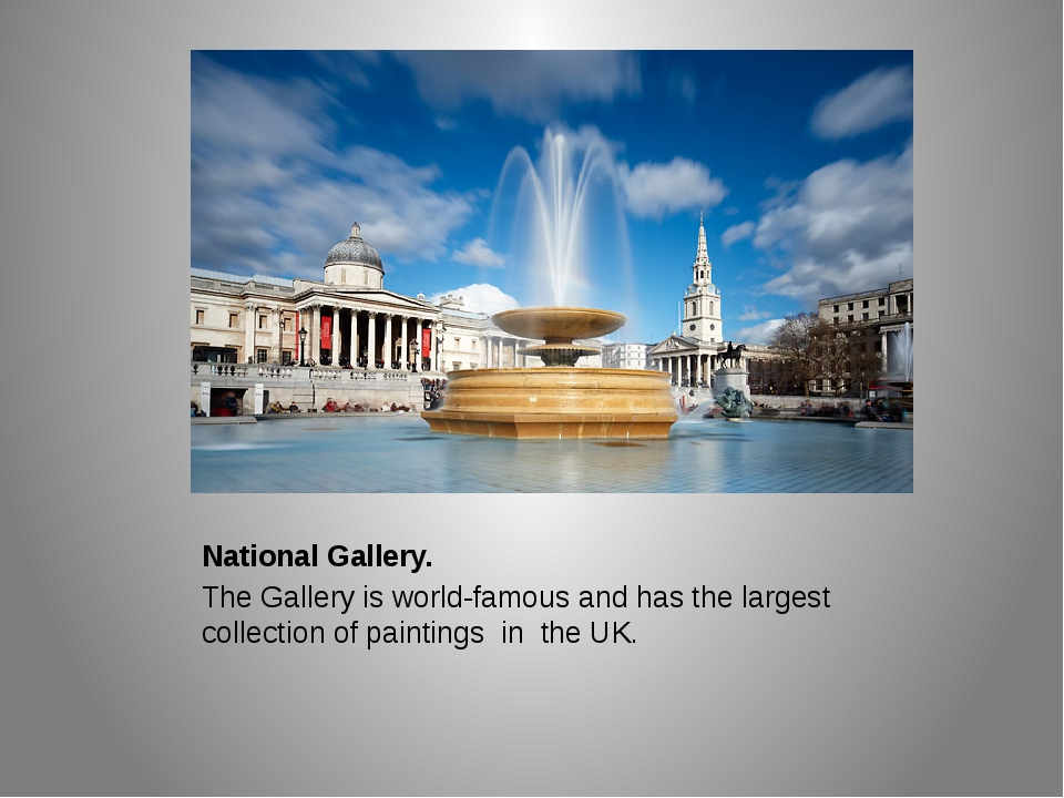 National Gallery. The Gallery is world-famous and has the largest collection...