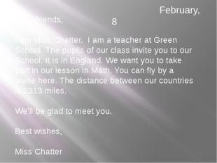 Dear friends, I am Miss Chatter. I am a teacher at Green School. The pupils