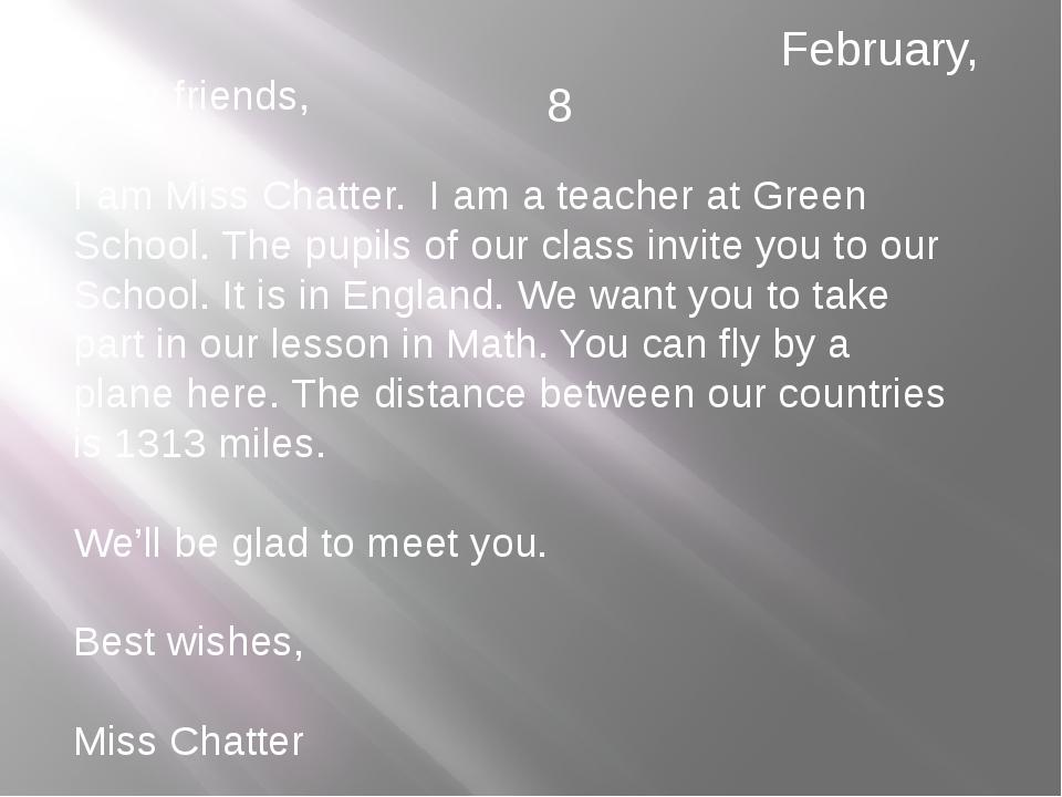 Dear friends, I am Miss Chatter. I am a teacher at Green School. The pupils...