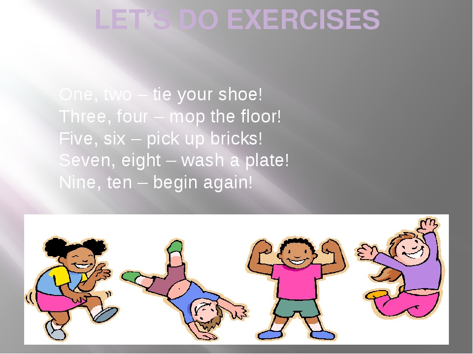 LET'S DO EXERCISES One, two – tie your shoe! Three, four – mop the floor! Fiv...