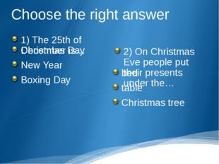 Choose the right answer 1) The 25th of December is… Christmas Day New Year Bo