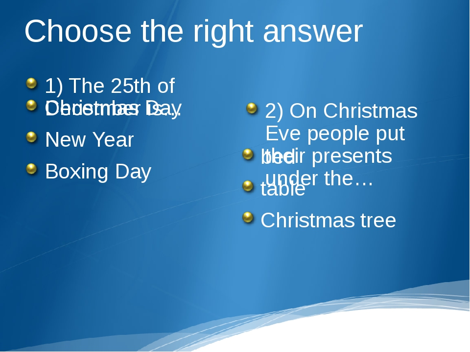 Choose the right answer 1) The 25th of December is… Christmas Day New Year Bo...