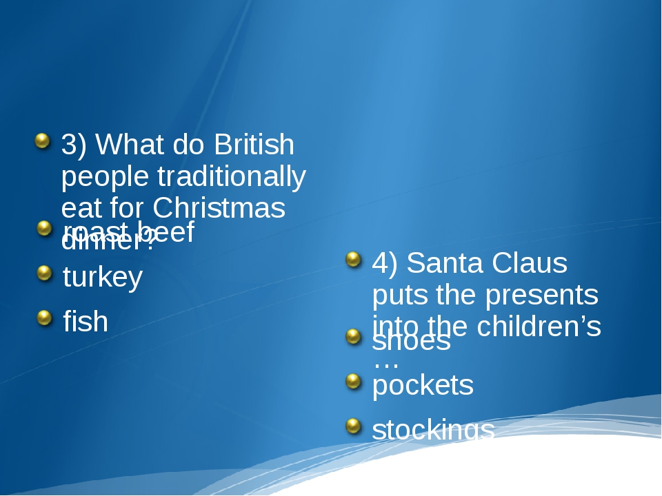 3) What do British people traditionally eat for Christmas dinner? roast beef...