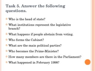 Task 5. Answer the following questions. Who is the head of state? What instit