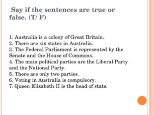 Say if the sentences are true or false. (T/ F) 1. Australia is a colony of G