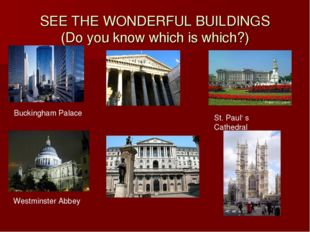 SEE THE WONDERFUL BUILDINGS (Do you know which is which?) Buckingham Palace S