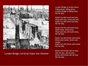 London Bridge is broken down, Falling down, falling down. London Bridge is fa