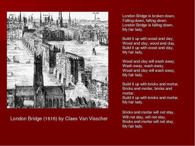 London Bridge is broken down, Falling down, falling down. London Bridge is fa...