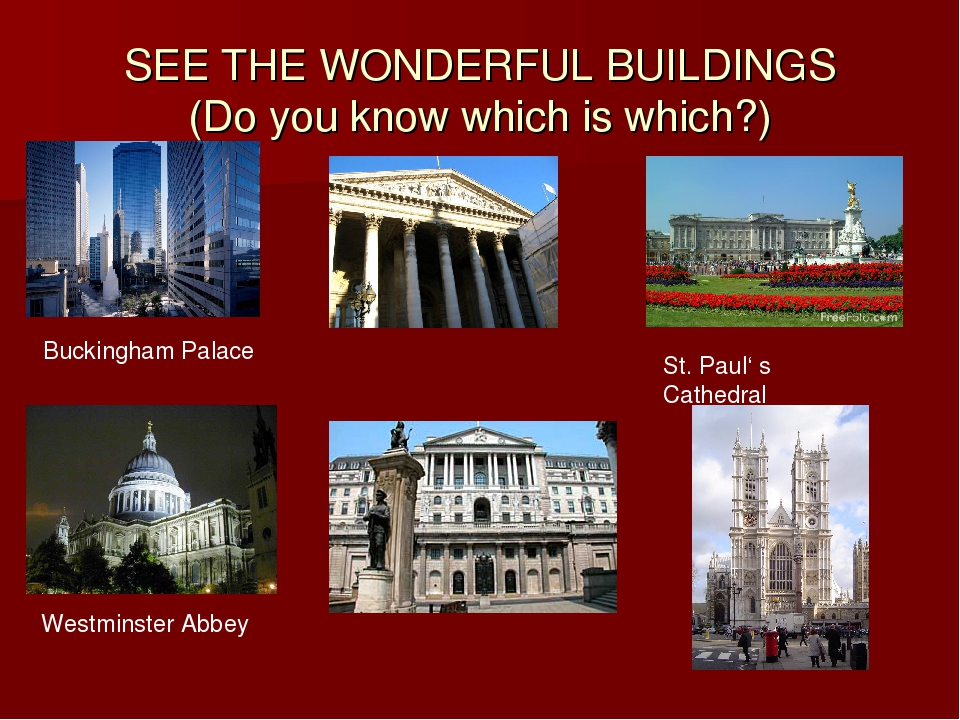 SEE THE WONDERFUL BUILDINGS (Do you know which is which?) Buckingham Palace S...