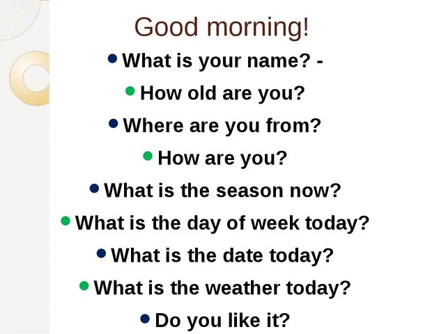 Good morning! What is your name? - How old are you? Where are you from? How a...