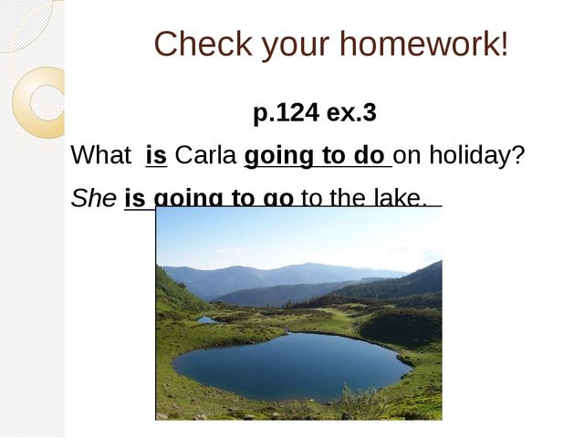 Check your homework! p.124 ex.3 What is Carla going to do on holiday? She is...