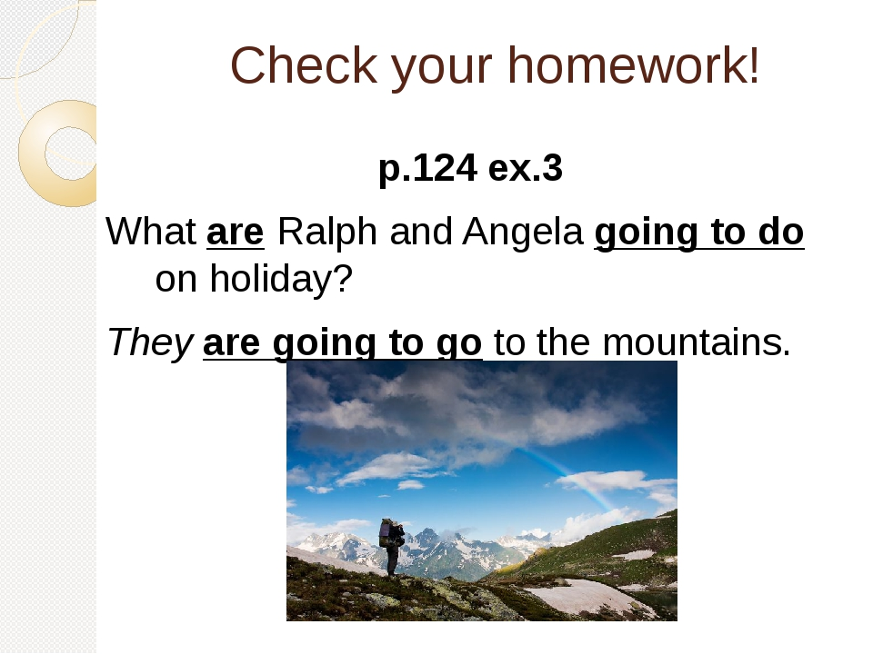 Check your homework! p.124 ex.3 What are Ralph and Angela going to do on holi...
