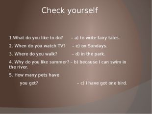 Check yourself 1.What do you like to do? – a) to write fairy tales. 2. When d