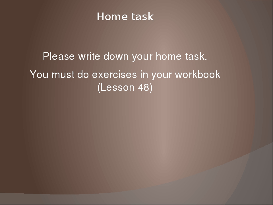 Home task Please write down your home task. You must do exercises in your wor...