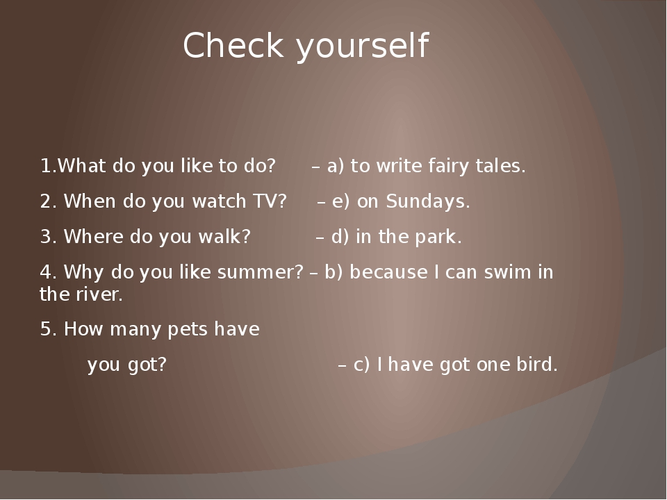 Check yourself 1.What do you like to do? – a) to write fairy tales. 2. When d...
