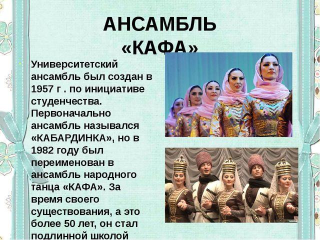 АНСАМБЛЬ «КАФА» Университетский ансамбль был создан в 1957 г . по инициативе...